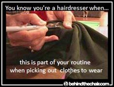 You know you're a hairdresser when...this is part of your routine when picking out your clothes to wear