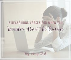 5 Reassuring Verses When You Wonder About the Future - My Messy Desk Jesus Is Coming, What Is Coming, I Know The Plans, Here On Earth, I Need To Know, Prayer Warrior, The Kingdom Of God, Godly Woman, S Word