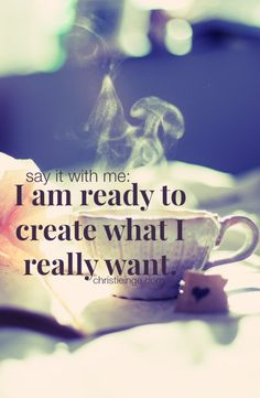 I am ready to create what I really want.
