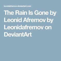The Rain Is Gone by Leonid Afremov by Leonidafremov on DeviantArt
