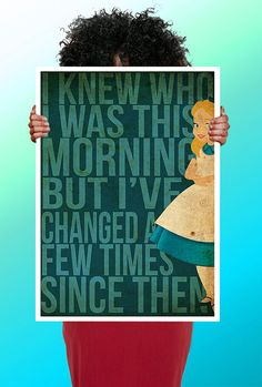 Alice In Wonderland - I Knew who i was this Morning But I've Changed  a few times since then....love this saying, need to make it into a wood sign!