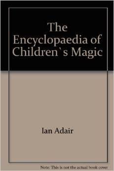 Encyclopedia of Children's Magic (Book) - Ian Adair