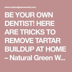BE YOUR OWN DENTIST! HERE ARE TRICKS TO REMOVE TARTAR BUILDUP AT HOME – Natural Green World