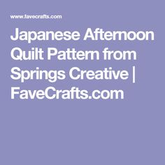 Japanese Afternoon Quilt Pattern from Springs Creative | FaveCrafts.com