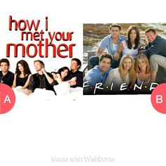 Which is funnier Friend or how i met your mother vote on wishbone and follow me smiley282