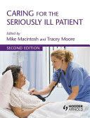 Macintosh, M., & Moore, T. (Eds.). (2011). Caring for the seriously ill patient (2nd ed.). London: Hodder Arnold.