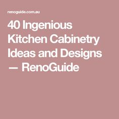 40 Ingenious Kitchen Cabinetry Ideas and Designs — RenoGuide