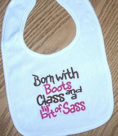 Cowgirl Baby Girl Bib - Born with Boots Class and a lil' bit of Sass on Etsy, $10.00