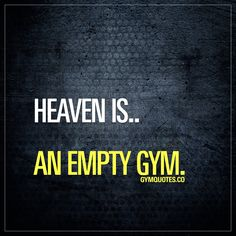 Heaven is. An empty gym. - Heaven is. An empty gym. 🙌 No waiting for weights or machines. No overcrowded gym. Funny Gym Quotes, Gym Memes, Gym Humor, Workout Humor, Motivational Quotes, Gym Time Quotes, Gym Qoutes, Uplifting Quotes, Funny Sayings