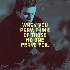 When you pray, think of those no one prays for.