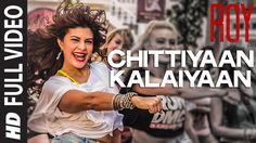 'Chittiyaan Kalaiyaan' FULL VIDEO SONG | Roy | Meet Bros Anjjan, Kanika ...