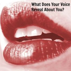 Your voice may tell the world more about you than you may realize: https://www.psychologytoday.com/blog/head-games/201602/3-things-your-voice-tells-the-world-about-you