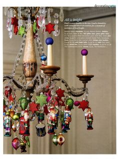 Load a chandelier with kitsch baubles at Christmas