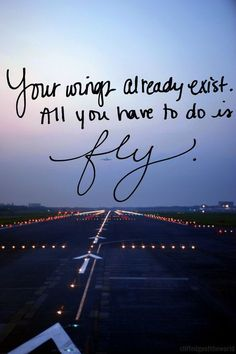 All you have to do is fly quotes about flying, flying quotes, flight quotes Flight Quotes, Fly Quotes, Motivational Quotes, Inspirational Quotes, Qoutes, Inspirational Graduation Quotes, Motivational Wallpaper, Wallpaper Quotes, Tattoo Quotes