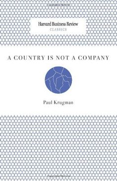 A Country Is Not a Company (Harvard Business Review Classics) by Paul Krugman, http://www.amazon.com/dp/1422133400/ref=cm_sw_r_pi_dp_fw7mrb1WP1BHB