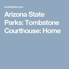 Arizona State Parks: Tombstone Courthouse: Home