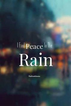 I Find Peace In The Rain Rain Quotes, Romantic Rain Quotes and Happy Rainy Day quotes Funny Rain Quotes, Love Rain Quotes, Romantic Rain Quotes, I Love Rain, Life Quotes Love, In The Rain, Quotes About Rain, Love Nature Quotes, Happy Quotes