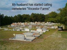 "Humor: ""My husband has started calling cemeteries ancestor farms."" #humor #genealogy"