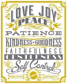 Fruits of the Spirit - love, joy, peace, patience, kindness, goodness, faithfulness, gentleness, self control.
