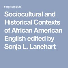 Sociocultural and Historical Contexts of African American English edited by Sonja L. Lanehart