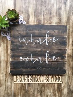 Inhale Exhale, wood sign, wooden signs, handpainted signs, painted signs, home decor, simple sign, inspirational, meditation, rustic signs by BrushstrokesByJodi on Etsy https://www.etsy.com/ca/listing/554796285/inhale-exhale-wood-sign-wooden-signs