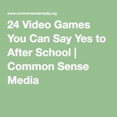 24 Video Games You Can Say Yes to After School | Common Sense Media