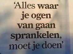 Quotes about Happiness : Alles waar je ogen van gaan sprankelen, moet je doen. The Words, More Than Words, Eye Quotes, Words Quotes, Sayings, Mantra, Positiv Quotes, Dutch Words, Motivational Quotes