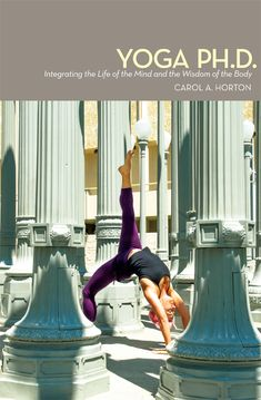 "YOGA PH.D. - A Review ~ Hilary Lindsay ~ ""But she was an innocent and cerebral guest in her own body until she brought that body to yoga class intent on adding something new to her fitness regime. What ensued was an enthusiastic quest for uncovering the history, the mystery and the totality of yoga..."""