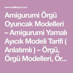 Amigurumi Örgü Oyuncak Modelleri – Amigurumi Yamalı Ayıcık Modeli Tarifi ( Anlatımlı ) – Örgü, Örgü Modelleri, Örgü Örnekleri, Derya Baykal Örgüleri