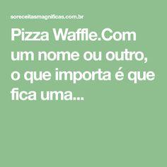 Pizza Waffle.Com um nome ou outro, o que importa é que fica uma...