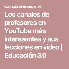 Los canales de profesores en YouTube más interesantes y sus lecciones en vídeo | Educación 3.0