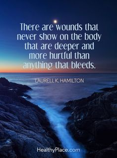Quote on depression: There are wounds that never show on the body that are deeper and more hurtful than anything that bleeds - Laurell K. Hamilton. www.HealthyPlace.com