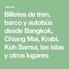 Billetes de tren, barco y autobús desde Bangkok, Chiang Mai, Krabi, Koh Samui, las islas y otros lugares