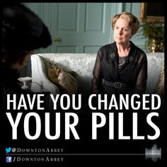 There have been a few people of late I'd like to ask this question of. #gottalovedowntonabbey