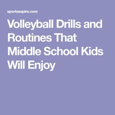 Volleyball Drills and Routines That Middle School Kids Will Enjoy