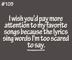 Loads of inspiring, love and funny teenager quotes where teens can relate. Help us spread our ideas, make our thoughts be heard! Funny Teenager Quotes, Teen Quotes, Cute Quotes, Sweet Words, Quotes To Live By, Wish, Singing, Lyrics, Songs