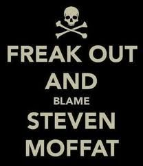 freak out and blame steven moffat