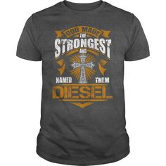 DIESEL shirt. God made the strongest and named them DIESEL - DIESEL Shirt, DIESEL Hoodie, DIESEL Hoodies, DIESEL Year, DIESEL Name, DIESEL Birthday