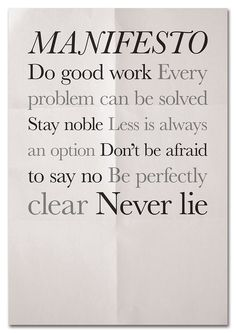 do good work, stay noble, don't be afraid to say no, be clear, never lie!