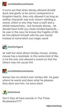 There's a Three Musketeers world in Dream Drop Distance and all three of them have swords. Tumblr Funny, Funny Memes, Hilarious, Disney And Dreamworks, Disney Pixar, Funny Pins, Funny Stuff, Disney Memes, Kingdom Hearts