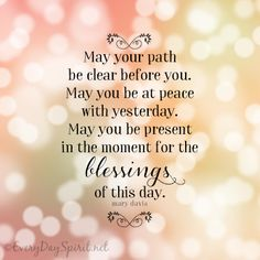 May you be present in the moment for the blessings of this day ~ #blessings everydayspirit.net