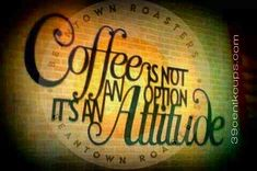 Coffee is not an option it's an attitude. I can have an attitude if I don't get my coffee first thing in the morning! Coffee Girl, I Love Coffee, Coffee Break, My Coffee, Coffee Drinks, Morning Coffee, Coffee Shop, Coffee Lovers, Coffee Signs