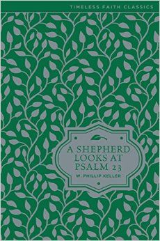 A Shepherd Looks at Psalm 23 (Timeless Faith Classics): W. Phillip Keller: 0025986354022: Amazon.com: Books