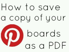 How to Save a Copy of your Pinterest Boards as a PDF ... (It's much easier than you might think ...)