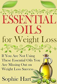 Essential Oils for Weight Loss: If You Are Not Using These Essential Oils You…