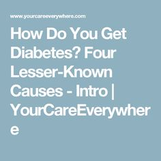 How Do You Get Diabetes? Four Lesser-Known Causes - Intro | YourCareEverywhere