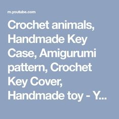 Crochet animals, Handmade Key Case, Amigurumi pattern, Crochet Key Cover, Handmade toy - YouTube