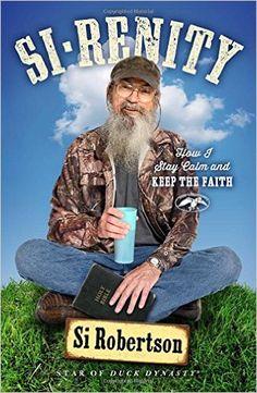 Si-renity: How I Stay Calm and Keep the Faith: Si Robertson: 9781501135439: Amazon.com: Books