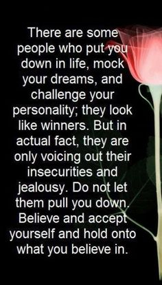 Do not let them pull you down , believe and accept yourself !!!!!!!!!!!