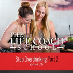 The Life Coach School Podcast Episode #117: Stop Overdrinking Part 2